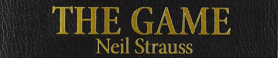 The Game Neil Strauss - The Game: Penetrating the Secret Society of Pickup Artists